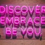 Discover, Embrace, Be You pink neon wall sign
